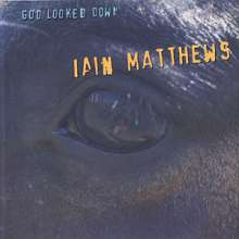 Iain Matthews: God Looked Down, CD