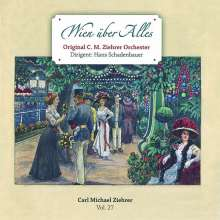 "Carl Michael Ziehrer (1843-1922): Ziehrer-Edition Vol. 27  ""Wien über alles"", CD"
