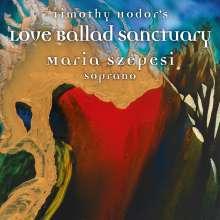"Timothy Hodor (geb. 1955): Lieder ""Love Ballad Sanctuary"", CD"