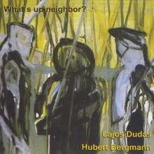 Lajos Dudas & Hubert Bergmann: What's Up Neighbor?, CD