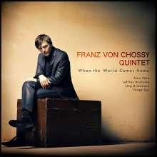 Franz von Chossy (geb. 1979): When The World Comes Home, CD