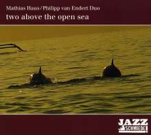 Philipp van Endert & Mathias Haus: Two Above The Open Sea, CD