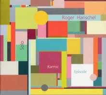 Roger Hanschel (geb. 1964): Karmic Episode, CD