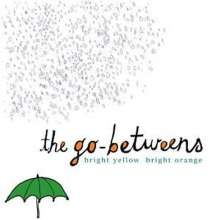 The Go-Betweens: Bright Yellow Bright Orange, CD
