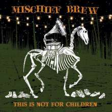 Mischief Brew: This Is Not For Children, CD