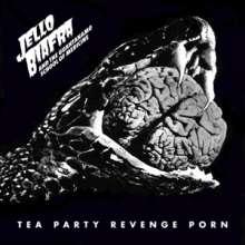 Jello Biafra & The Guantanamo School Of Medicine: Tea Party Revenge Porn, LP