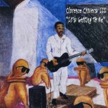 Clarence 3rd Chavers: It's Getting To Me, CD