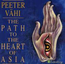 Peeter Vähi (geb. 1955): The Path To The Heart Of Asia, CD