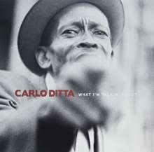 Carlo Ditta: What I'm Talkin About, LP