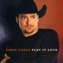 Chris Cagle: Play It Loud, CD