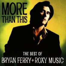 Bryan Ferry: More Than This: The Best Of Bryan Ferry + Roxy Music, CD