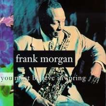Frank Morgan (Jazz) (1933-2007): You Must Believe In Spring, CD