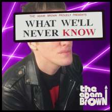 The Adam Brown: What We'll Never Know, CD