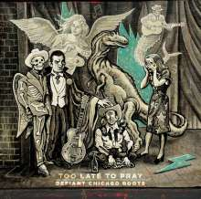 Too Late To Pray: Defiant Chicago Roots, CD