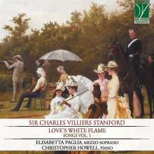 """Charles Villiers Stanford (1852-1924): Songs Vol.1 """"Love's White Flame"""", CD"""