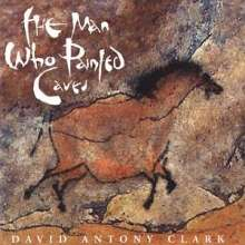 David Antony Clark: The Man Who Painted Caves, CD