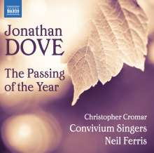 Jonathan Dove (geb. 1959): The Passing of the Year für 2 Chöre & Klavier, CD