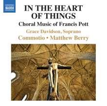 """Francis Pott (geb. 1957): Chorwerke """"In the Heart of Things"""", CD"""