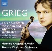 Edvard Grieg (1843-1907): Konzerte für Violine & Kammerorchester Nr.1-3 (nach den Sonaten für Violine & Klavier), CD