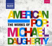 "Michael Daugherty (geb. 1954): Werke ""American Pop"", 3 CDs"