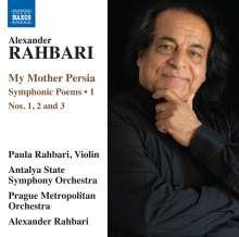 Alexander Rahbari (geb. 1948): Symphonische Dichtungen Vol. 1 - My Mother Persia, CD
