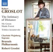 Robert Groslot (geb. 1951): The Intimacy of Distance für Sopran & Orchester, CD