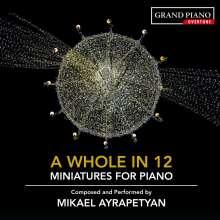 "Mikael Ayrapetyan (geb. 1984): Miniaturen für Klavier ""A Whole in 12"", CD"