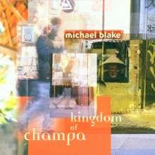 Michael Blake (geb. 1964): Kingdom Of Champa, CD