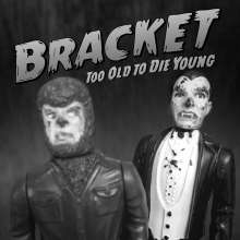 Bracket: Too Old To Die Young, CD