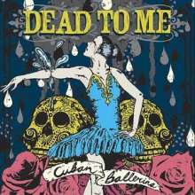 Dead To Me: Cuban Ballerina, LP