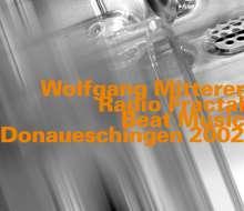 Wolfgang Mitterer (geb. 1958): Radio Fractal/Beat Music - Live At Donaueschingen 2002, 2 CDs