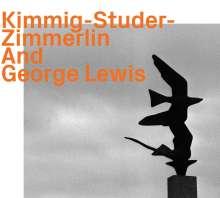Harald Kimmig, Daniel Studer & Alfred Zimmerlin: Kimmig-Studer-Zimmerlin And George Lewis, CD