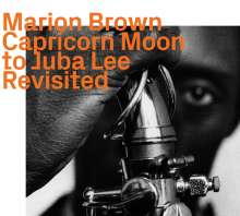 Marion Brown (1931-2010): Capricorn Moon To Juba Lee Revisited, CD