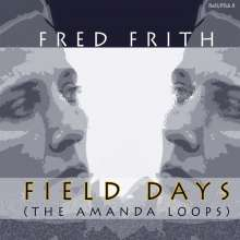 Fred Frith (geb. 1949): Field Days (The Amanda Loops), CD
