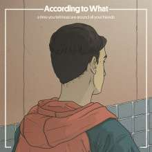 According To What: A Time You Felt Insecure Around All Your Friends, CD