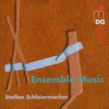 Steffen Schleiermacher (geb. 1960): Ensemble Music, CD