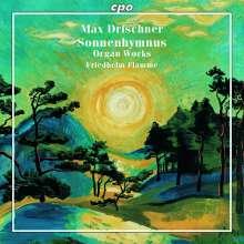 """Max Drischner (1891-1971): Orgelwerke """"Sonnenhymnus"""", Super Audio CD"""