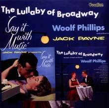 Woolf Phillips: The Lullaby Of Broadway / Say It With Music, CD