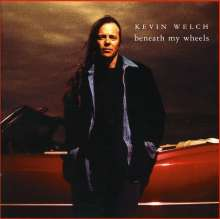 Kevin Welch: Beneath My Wheels, CD