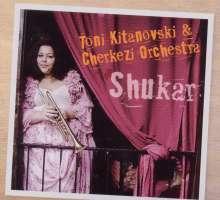 Toni Kitanovski & Cherkezi Orchestra: Shukar, CD