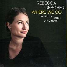 Rebecca Trescher (geb. 1986): Where We Go, CD