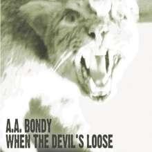 A. A. Bondy: When The Devil's Loose (180g) (Limited Edition), LP