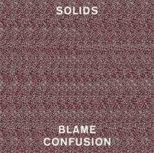 Solids: Blame Confusion, LP