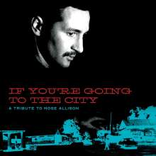 If Youre Going To The City: A Tribute To Mose Allison, 3 LPs