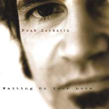 Noah Zacharin: Waiting On Your Love, CD