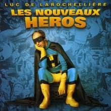 Luc De Larochelliere: Nouveaux Heros, CD