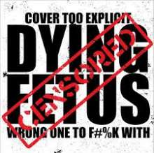 Dying Fetus: Wrong One To Fuck With, CD