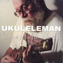 Ukulele Man: Crazy Old World, CD