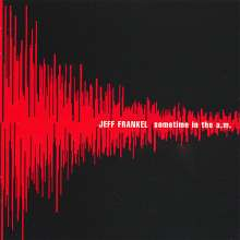 Jeff Frankel: Sometime In The A.M., CD
