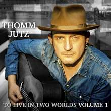 Thomm Jutz: To Live In Two Worlds Volume 1, CD